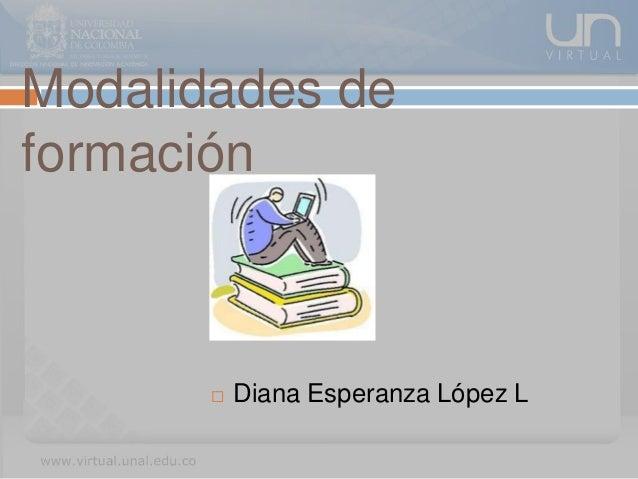 Modalidades de formación  Diana Esperanza López L