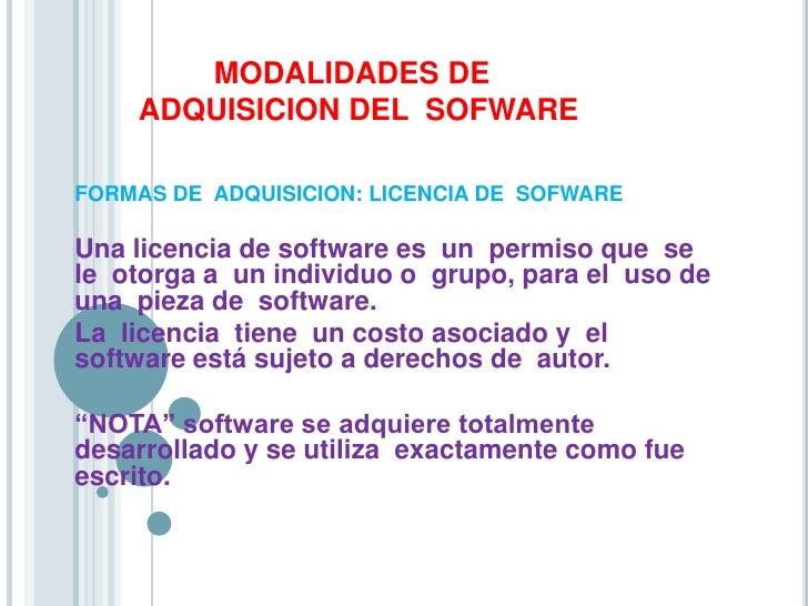 MODALIDADES DE ADQUISICION DEL  SOFWARE<br />FORMAS DE  ADQUISICION: LICENCIA DE  SOFWARE<br />Una licencia de so...