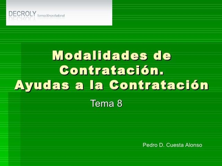 Modalidades de Contratación. Ayudas a la Contratación Tema 8 Pedro D. Cuesta Alonso