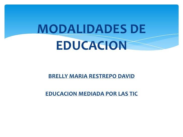 MODALIDADES DE  EDUCACION BRELLY MARIA RESTREPO DAVID EDUCACION MEDIADA POR LAS TIC