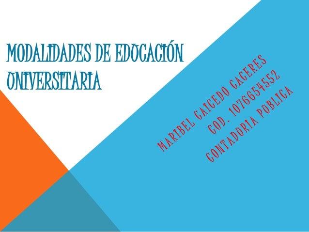MODALIDADES DE EDUCACIÓN  UNIVERSITARIA