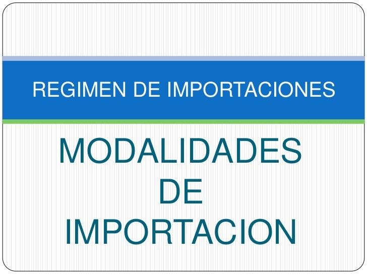 REGIMEN DE IMPORTACIONES  MODALIDADES      DE  IMPORTACION