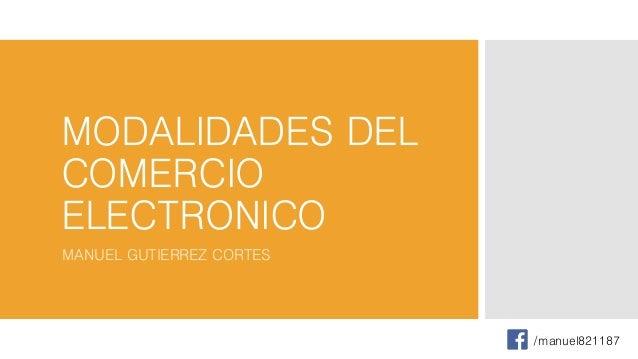 MODALIDADES DEL COMERCIO ELECTRONICO MANUEL GUTIERREZ CORTES /manuel821187