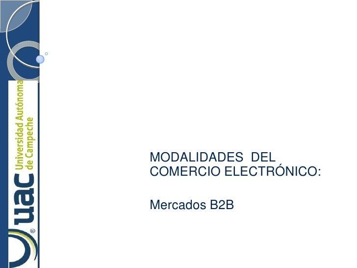 MODALIDADES  DEL  COMERCIO ELECTRÓNICO: <br />Mercados B2B<br />