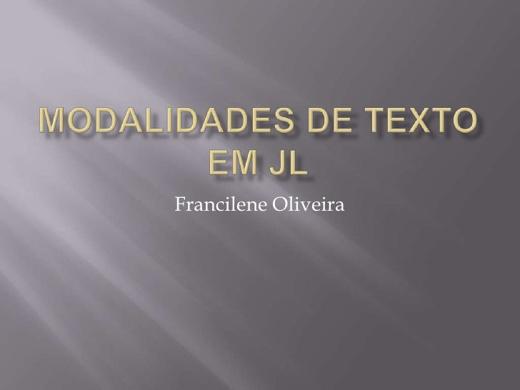 Modalidades de textoem JL<br />Francilene Oliveira<br />