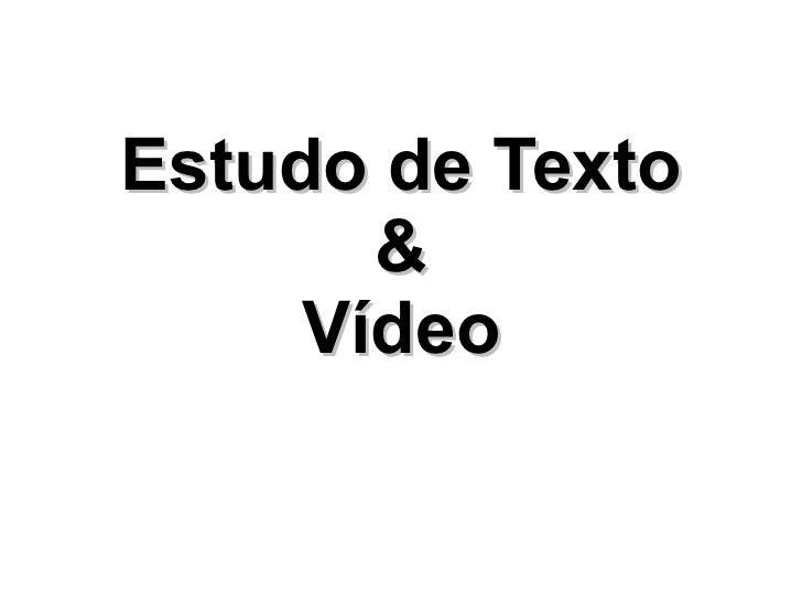 Estudo de Texto & Vídeo