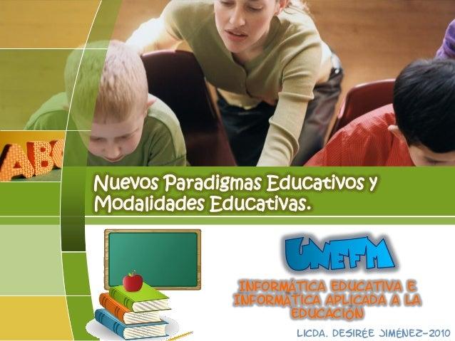 LOGO Nuevos Paradigmas Educativos y Modalidades Educativas. Licda. Desirée Jiménez-2010 Informática educativa e Informátic...