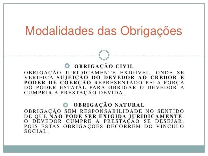 Modalidades das Obrigações                       OBRIGAÇÃO CIVILOBRIGAÇÃO JURIDICAMENTE EXIGÍVEL, ONDE SEVERIFICA SUJEIÇÃO...