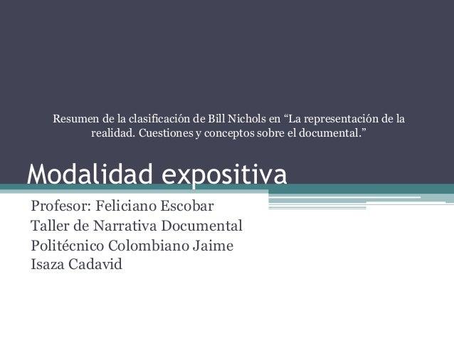 Modalidad expositiva Profesor: Feliciano Escobar Taller de Narrativa Documental Politécnico Colombiano Jaime Isaza Cadavid...
