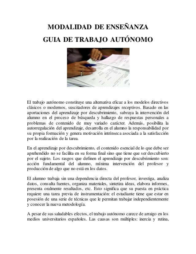 MODALIDAD DE ENSEÑANZA GUIA DE TRABAJO AUTÓNOMO El trabajo autónomo constituye una alternativa eficaz a los modelos direct...