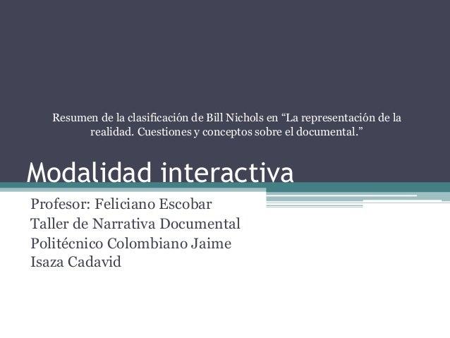 Modalidad interactiva Profesor: Feliciano Escobar Taller de Narrativa Documental Politécnico Colombiano Jaime Isaza Cadavi...