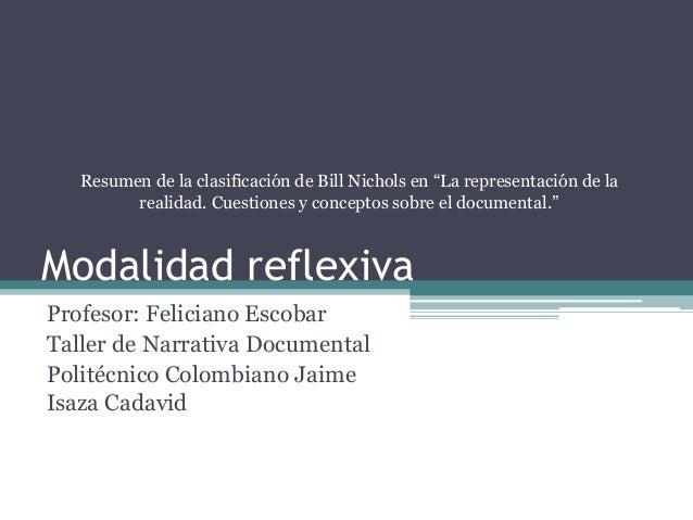 Modalidad reflexiva Profesor: Feliciano Escobar Taller de Narrativa Documental Politécnico Colombiano Jaime Isaza Cadavid ...