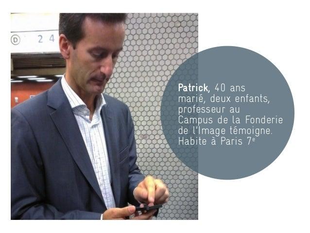 Patrick, 40 ansmarié, deux enfants,professeur auCampus de la Fonderiede l'Image témoigne.Habite à Paris 7e