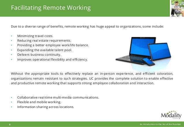 Due to a diverse range of benefits, remote working has huge appeal to organizations, some include: • Minimizing travel cos...