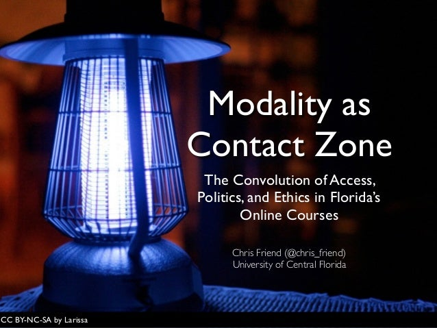 Modality as Contact Zone The Convolution of Access, Politics, and Ethics in Florida's Online Courses CC BY-NC-SA by Lariss...