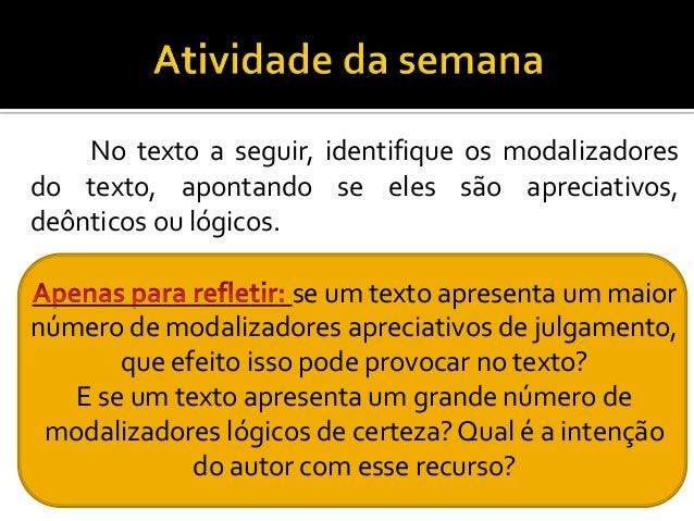 No texto a seguir, identifique os modalizadoresdo texto, apontando se eles são apreciativos,deônticos ou lógicos.se um tex...
