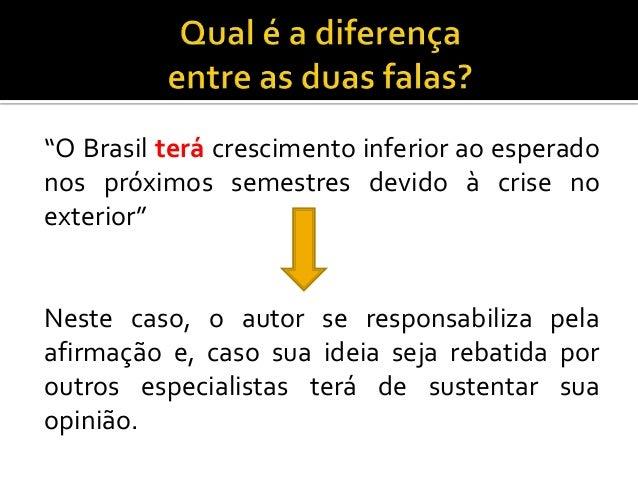 """""""O Brasil terá crescimento inferior ao esperadonos próximos semestres devido à crise noexterior""""Neste caso, o autor se res..."""
