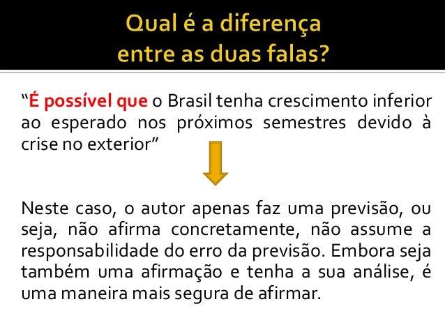 """""""É possível que o Brasil tenha crescimento inferiorao esperado nos próximos semestres devido àcrise no exterior""""Neste caso..."""