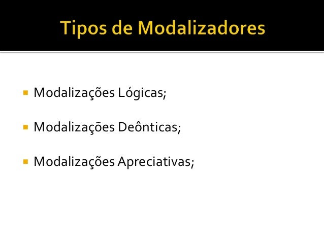  Modalizações Lógicas; Modalizações Deônticas; ModalizaçõesApreciativas;