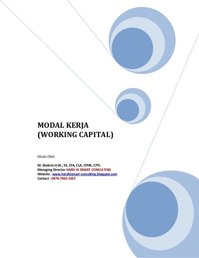 MODAL KERJA (WORKING CAPITAL)  Ditulis Oleh:  M. Shobrie H.W., SE, CFA, CLA, CPHR, CPTr.  Managing Director HARD-Hi SMART ...