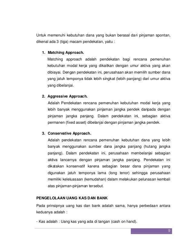9  Untuk memenuhi kebutuhan dana yang bukan berasal dari pinjaman spontan, dikenal ada 3 (tiga) macam pendekatan, yaitu : ...