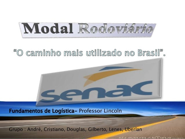 Fundamentos de Logística- Professor Lincoln Grupo : André, Cristiano, Douglas, Gilberto, Lenes, Uberlan