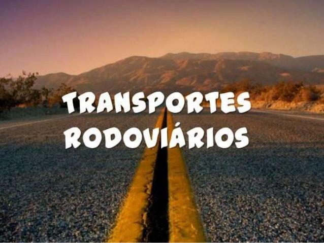 Modal Rodoviário O transporte rodoviário é feito por estradas, rodovias, ruas e outras vias pavimentadas ou não, com a int...