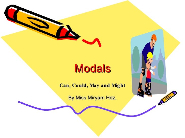 Modals Can, Could, May and Might By Miss Miryam Hdz .