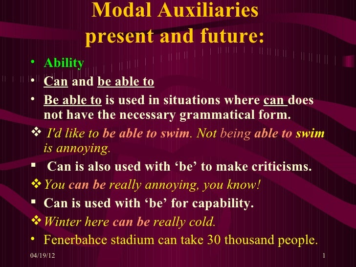 Modal Auxiliaries           present and future:• Ability• Can and be able to• Be able to is used in situations where can d...