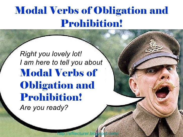 Modal Verbs of Obligation and Prohibition! Right you lovely lot! I am here to tell you about   Modal Verbs of Obligation a...