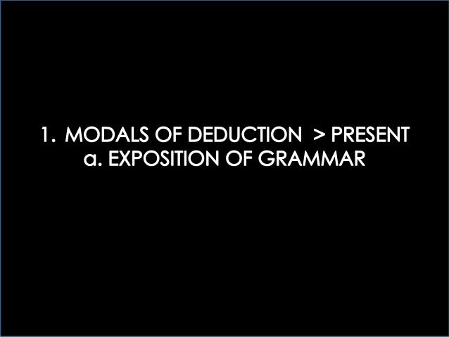 2 > MODALS OF DEDUCTION: EXPOSITION OF GRAMMAR - PART I