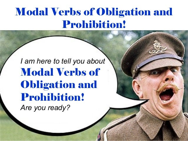 Modal Verbs of Obligation and        Prohibition!I am here to tell you aboutModal Verbs ofObligation andProhibition!Are yo...