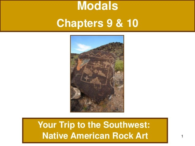 1 Modals Chapters 9 & 10 Your Trip to the Southwest: Native American Rock Art