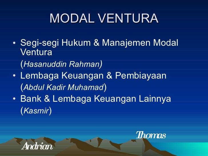MODAL VENTURA <ul><li>Segi-segi Hukum & Manajemen Modal Ventura </li></ul><ul><li>( Hasanuddin Rahman ) </li></ul><ul><li>...