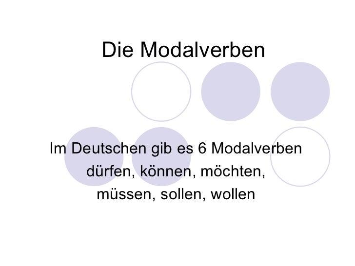 Die Modalverben Im Deutschen gib es 6 Modalverben dürfen, können, möchten, müssen, sollen, wollen