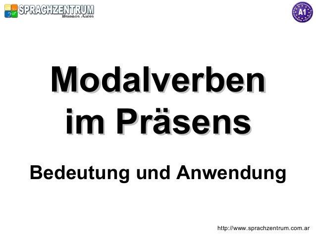 ModalverbenModalverben im Präsensim Präsens http://www.sprachzentrum.com.ar Bedeutung und Anwendung
