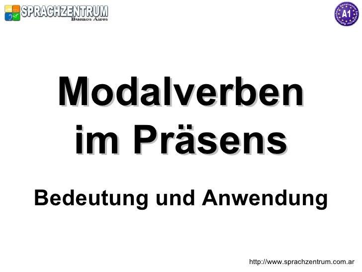 Modalverben  im Präsens Bedeutung und Anwendung                  http://www.sprachzentrum.com.ar