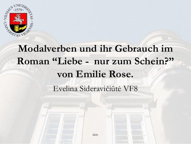 """data Modalverben und ihr Gebrauch im Roman """"Liebe - nur zum Schein?"""" von Emilie Rose. Evelina Sideravičiūtė VF8"""