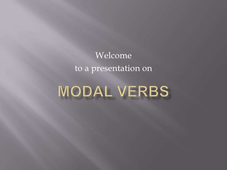 Welcome<br />to a presentation on<br />Modal verbs<br />