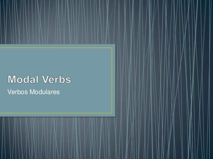 Modal Verbs<br />Verbos Modulares<br />