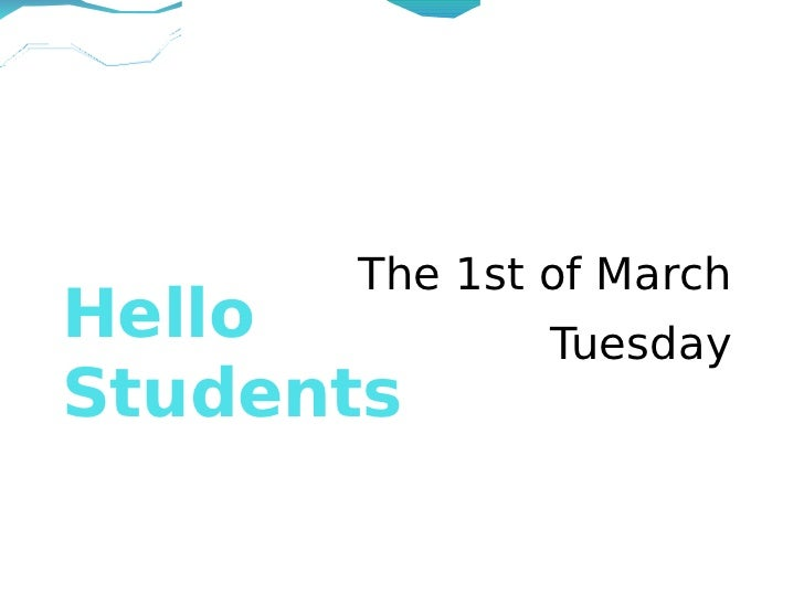 The 1st of MarchHello         TuesdayStudents
