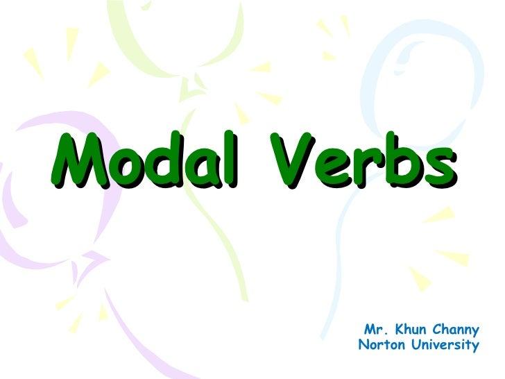 Modal Verbs        Mr. Khun Channy        Norton University