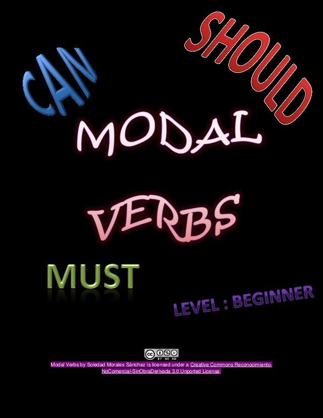 Modal Verbs by Soledad Morales Sánchez is licensed under a Creative Commons Reconocimiento-                     NoComercia...