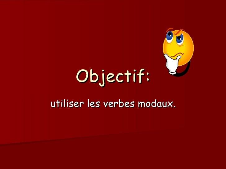 Objectif: utiliser les verbes modaux.