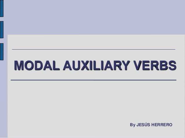 MODAL AUXILIARY VERBS  By JESÚS HERRERO