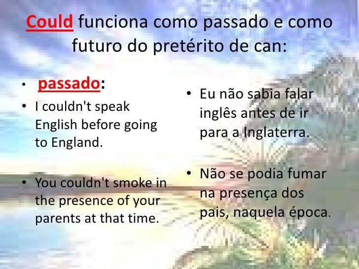 Could funciona como passado e como futuro do pretérito de can:<br />passado: <br />I couldn'tspeakEnglishbeforegoing to En...