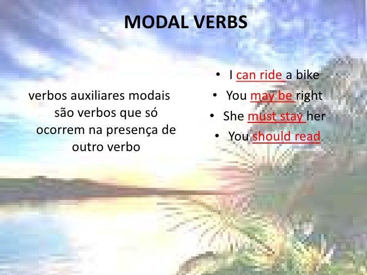MODAL VERBS<br />verbos auxiliares modais são verbos que só ocorrem na presença de outro verbo<br />I can ride a bike<br ...