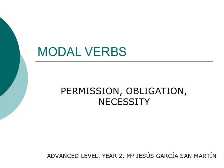 MODAL VERBS PERMISSION, OBLIGATION, NECESSITY ADVANCED LEVEL. YEAR 2. Mª JESÚS GARCÍA SAN MARTÍN