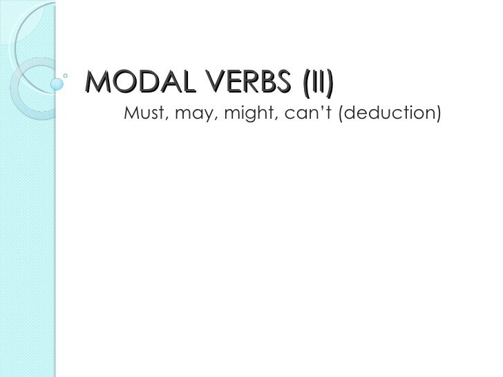 MODAL VERBS (II) Must, may, might, can't (deduction)