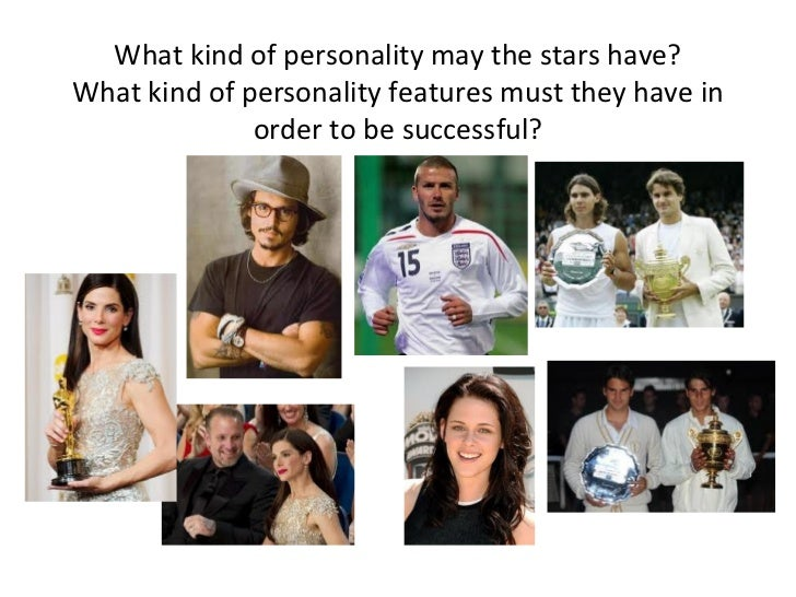 What kind of personality may the stars have? What kind of personality features must they have in order to be successful?
